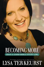 Becoming More than a Good Bible Study Girl by Lysa Terkeurst